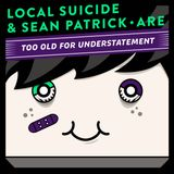 Local Suicide & Sean Patrick are T.O.F.U.
