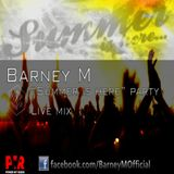 """Summer Is Here"" party live mix by Barney M"