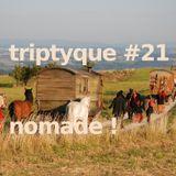 Triptyque #21 Nomade !