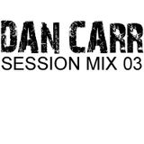 Dan Carr - Session Mix 03