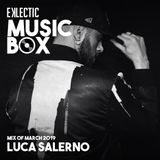 EKLECTIC MusicBox - Mix Of March 2019 By Luca Salerno