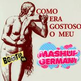 MIXTAPE COMO ERA GOSTOSO MEU MASHUP GERMANY