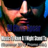 DJ Chris Spear - Music To Have A 1 Night Stand To (Summer 2012 promo)