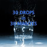 30 DROPS in 30 MINUTES