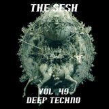 The Sesh Vol.49 - Deep Techno