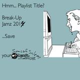 Break-up Jamz August 28, '14
