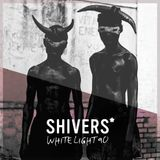 White Light 90 - Shivers*