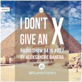 [IDGAX027] I Don't Give An X radio show By Aleksandre Banera