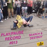 PLAY/PAUSE RECORD #013 - SEARCH & DESTROY