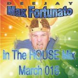 Max Fortunato In the House Mix March 016
