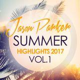SUMMER HIGHLIGHTS 2017 VOL.1 (BEST OF DANCE MUSIC) mixed by JASON PARKER