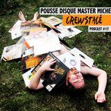 Crewstacé Podcast #17 by Pousse Disques Master Michel