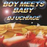 DJ UCHIAGE / BOY MEETS BABY