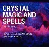 Crystal Magick and Spells - Spiritual Alchemy Show