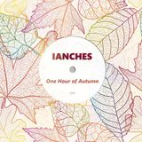 IANCHES - ONE HOUR OF AUTUMN '18