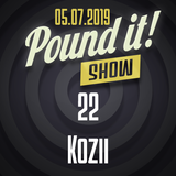 Kozii - Pound it! Show #22