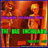 BIG ENCHILADA 37: SUMMER VOODOO FUN