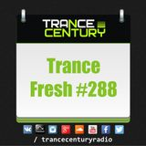 Trance Century Radio - RadioShow #TranceFresh 288