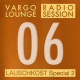 VARGO LOUNGE - Radio Session 06 - Lauschkost Special 2