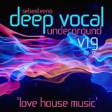DEEP VOCAL Underground Volume NINETEEN - Love House Music - July 2017