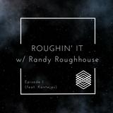 Roughin' It:  Episode 1 (feat. Kontejas)