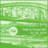 Odd! is House #02 22/02/2014