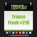 Trance Century Radio - RadioShow #TranceFresh 210