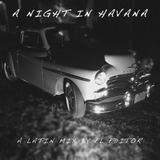 A Night in Havana — A Latin Mix by El Editor