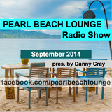 PEARL BEACH LOUNGE Radio Show September2014 pres. by Danny Cray