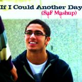 If I Could Another Day (SaF Mashup)
