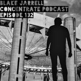 Blake Jarrell Concentrate Podcast 132