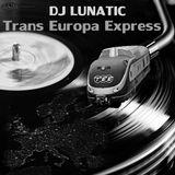 DJ Lunatic - TRANS EUROPA EXPRESS Mix