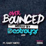Destroy3r - Over Bounced #09 [Feat. Gaby Nieto].