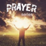 Prayer Series: Physical & Spiritual Needs