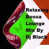 Relaxing Bossa Lounge Mix By Dj Black (Volume 1)