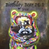 Birthday Bear Pt. I