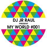 MY WORLD #001 - DJ JR RAUL