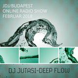DJ JUTASI - DEEP FLOW / JDJ-BUDAPEST : ONLINE RADIO SHOW - FEBRUAR 2018