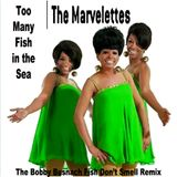 THE MARVELETTES - TOO MANY FISH IN THE SEA -THE BOBBY BUSNACH FISH DONT FLY REMIX-9.00
