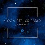 MOON STRUCK RADIO EP. 1