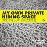 Adrian Dutt (Spectres): My Own Private Hiding Space mix for Concrete Islands