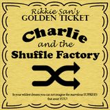 """Rikkie San """" Charlie and the Shuffle Factory """""""