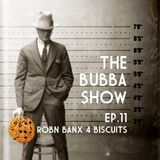 The Bubba Show Podcast ep11 (Robn Banx 4 Biscuits)