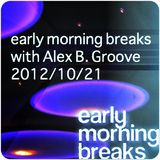 Early Morning Breaks (Planet Radio) with Alex B. Groove - 2012/10/21