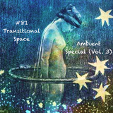 #81 - Transitional Space (Ambient Special Vol. 3)