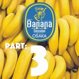 BANANA SESSION OSAKA PART 3 OF 4