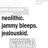 Jealouskid presents...The Gulshick 32 | jammy bleeps & neolithic| Ep.43