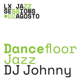 LJS #09 | Dancefloor Jazz | DJ Johnny |