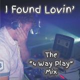 I Found Lovin' (The 4 Way Play Mix)