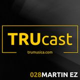 TRUcast 028 - Martin EZ